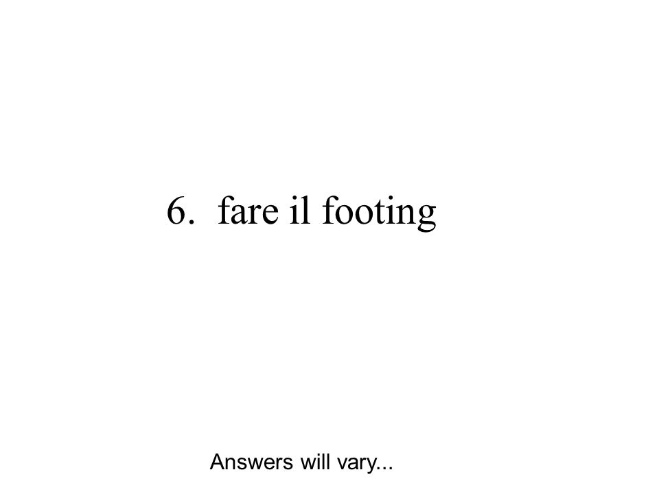 6. fare il footing Answers will vary...