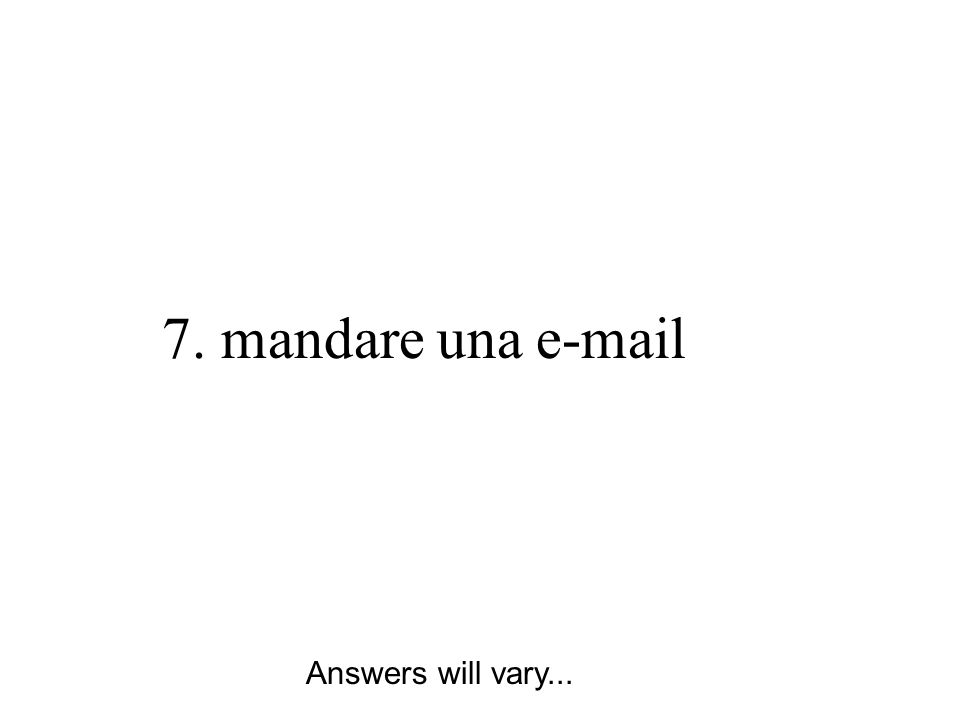 7. mandare una e-mail Answers will vary...