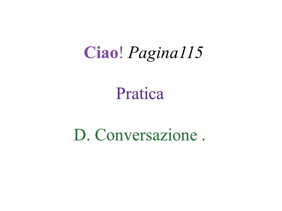 Ciao! Pagina115 Pratica D. Conversazione .
