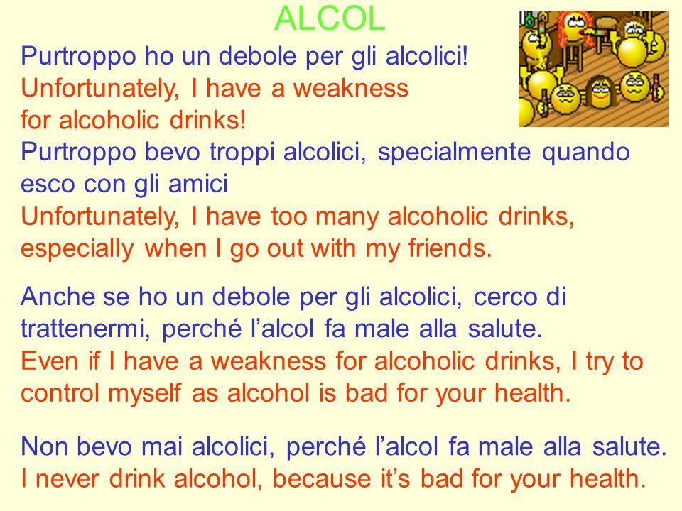 ALCOL Purtroppo ho un debole per gli alcolici!