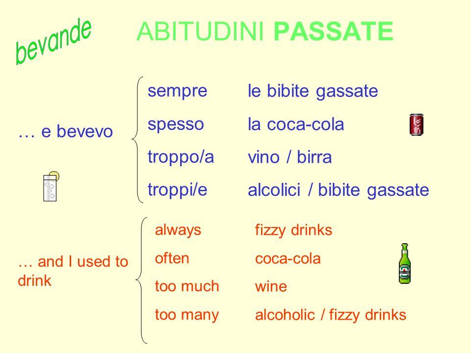 ABITUDINI PASSATE bevande sempre spesso troppo/a troppi/e