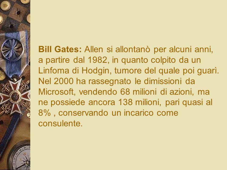 Bill Gates: Allen si allontanò per alcuni anni, a partire dal 1982, in quanto colpito da un Linfoma di Hodgin, tumore del quale poi guarì.