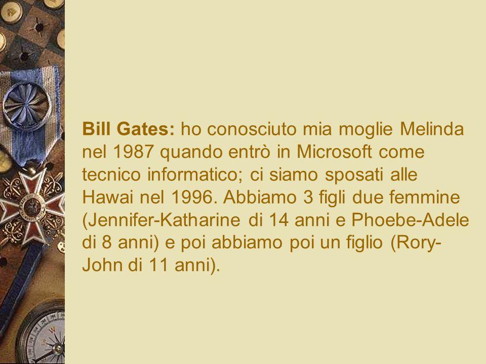 Bill Gates: ho conosciuto mia moglie Melinda nel 1987 quando entrò in Microsoft come tecnico informatico; ci siamo sposati alle Hawai nel 1996.