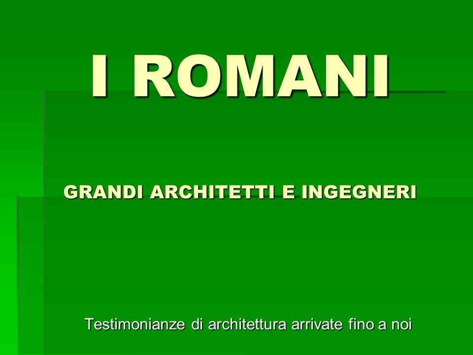 I ROMANI GRANDI ARCHITETTI E INGEGNERI