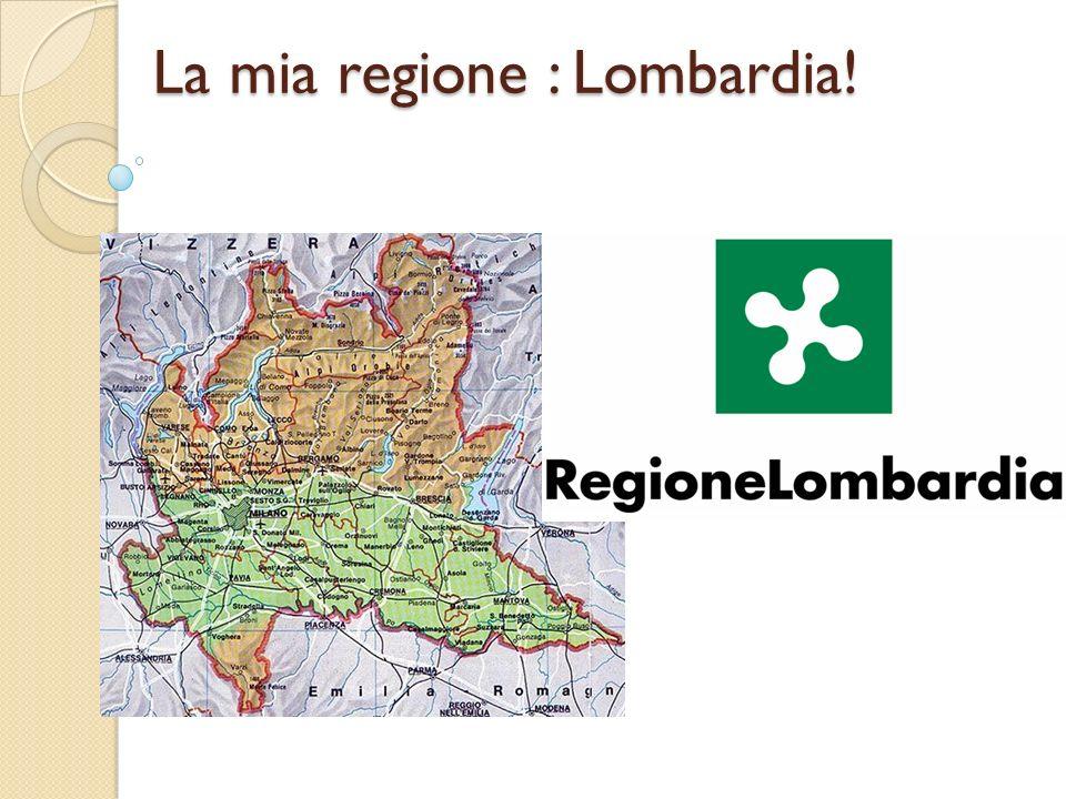 La mia regione : Lombardia!