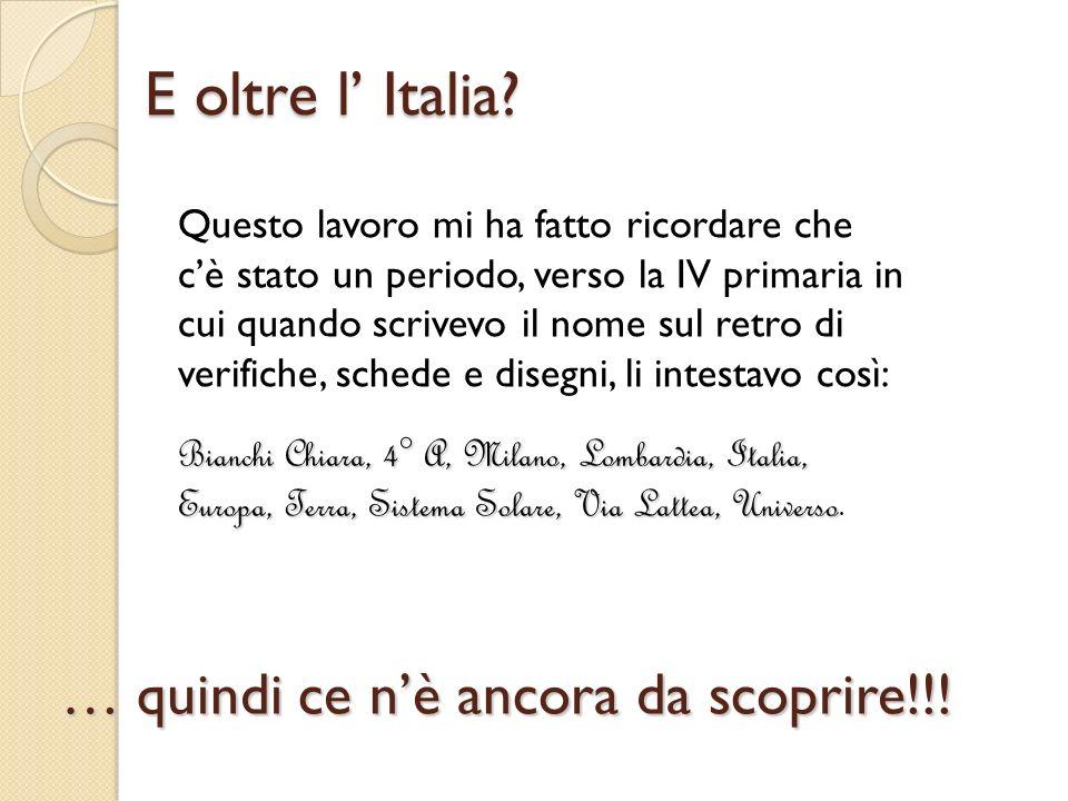 E oltre l' Italia … quindi ce n'è ancora da scoprire!!!