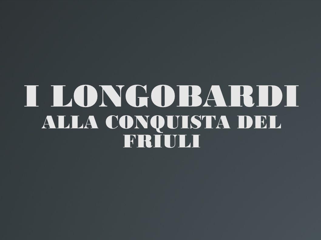 I LONGOBARDI ALLA CONQUISTA DEL FRIULI
