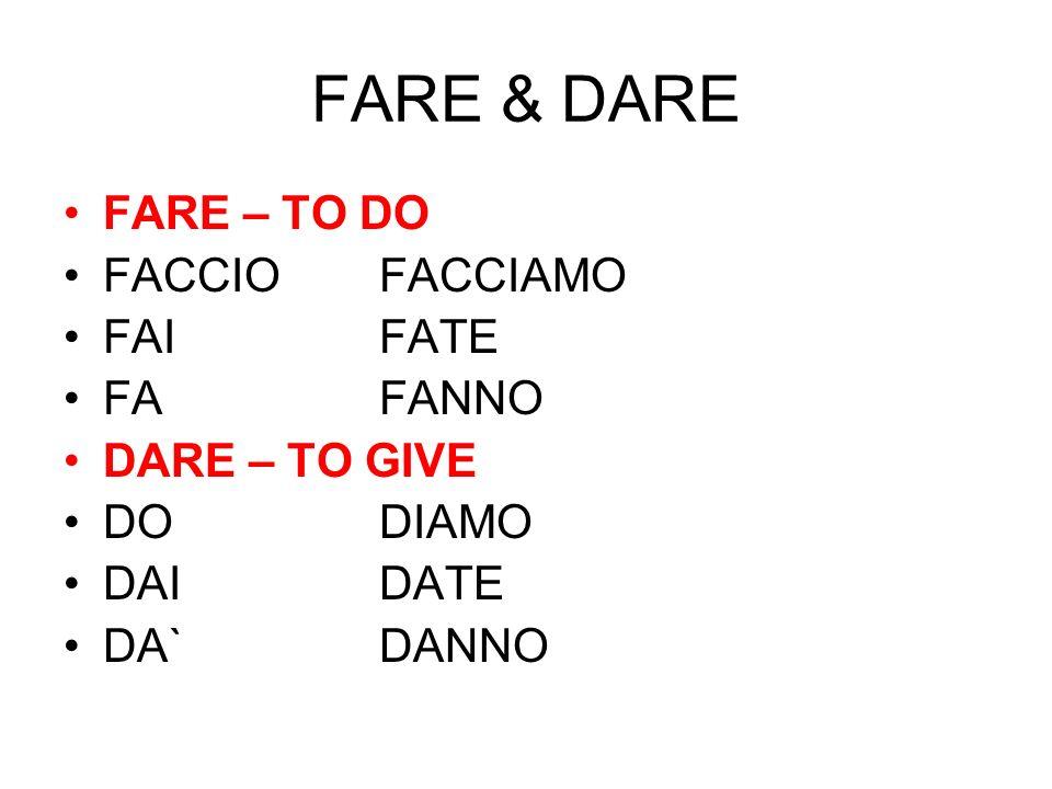 FARE & DARE FARE – TO DO FACCIO FACCIAMO FAI FATE FA FANNO
