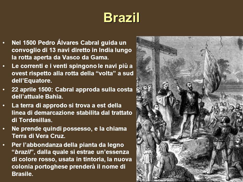 Brazil Nel 1500 Pedro Álvares Cabral guida un convoglio di 13 navi diretto in India lungo la rotta aperta da Vasco da Gama.
