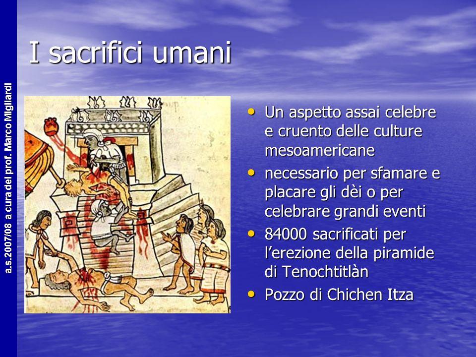I sacrifici umani Un aspetto assai celebre e cruento delle culture mesoamericane.