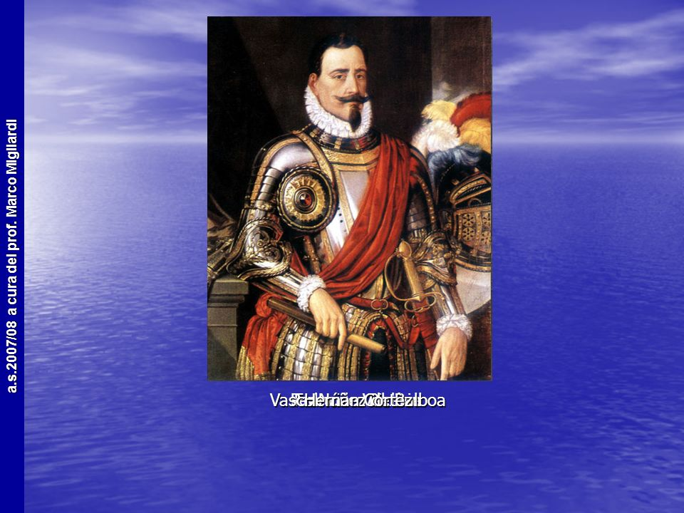 Vasco Núñez de Balboa Pedro de Valdivia Francisco Pizarro Hernàn Cortèz