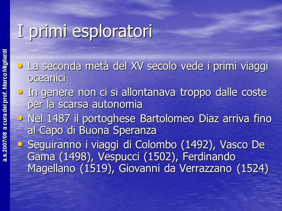 I primi esploratori La seconda metà del XV secolo vede i primi viaggi oceanici.