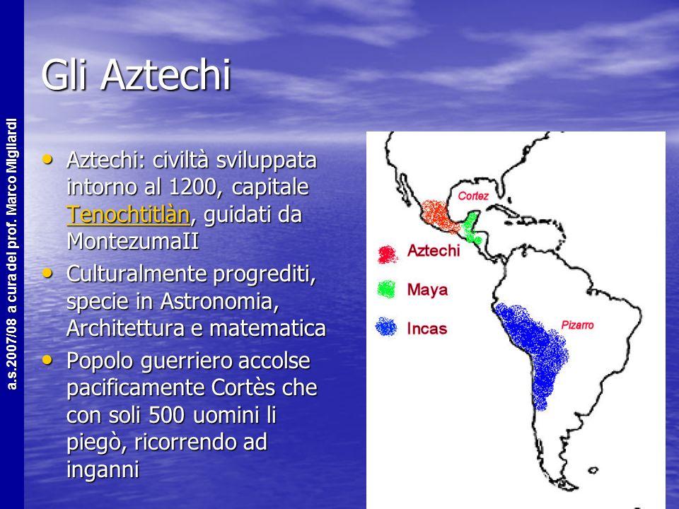 Gli Aztechi Aztechi: civiltà sviluppata intorno al 1200, capitale Tenochtitlàn, guidati da MontezumaII.