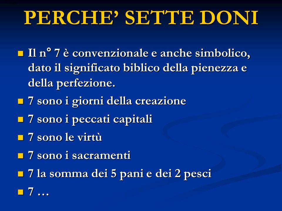 ritardo PERCHE' SETTE DONI. Il n° 7 è convenzionale e anche simbolico, dato il significato biblico della pienezza e della perfezione.