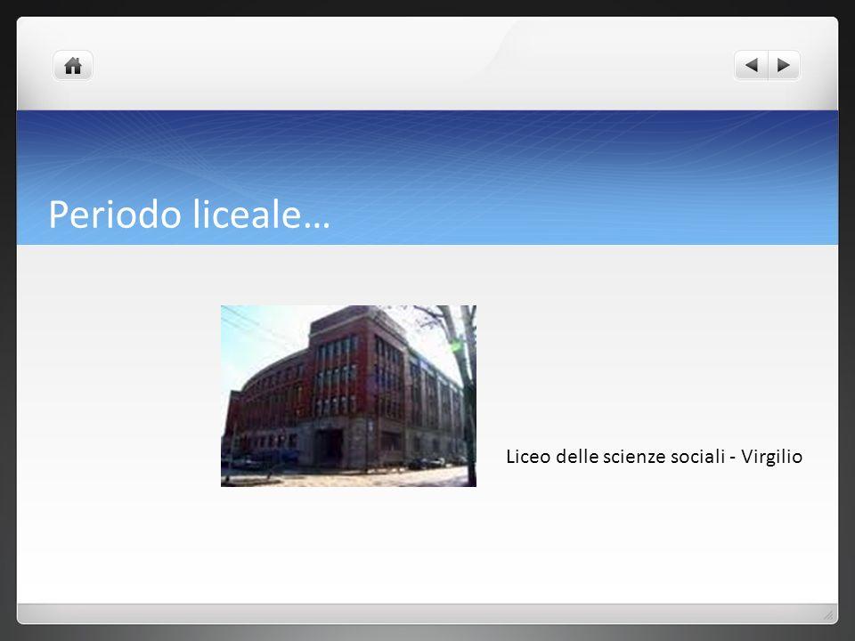 Periodo liceale… Liceo delle scienze sociali - Virgilio