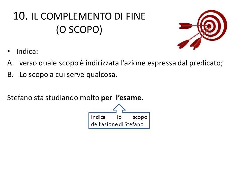 10. IL COMPLEMENTO DI FINE (O SCOPO)