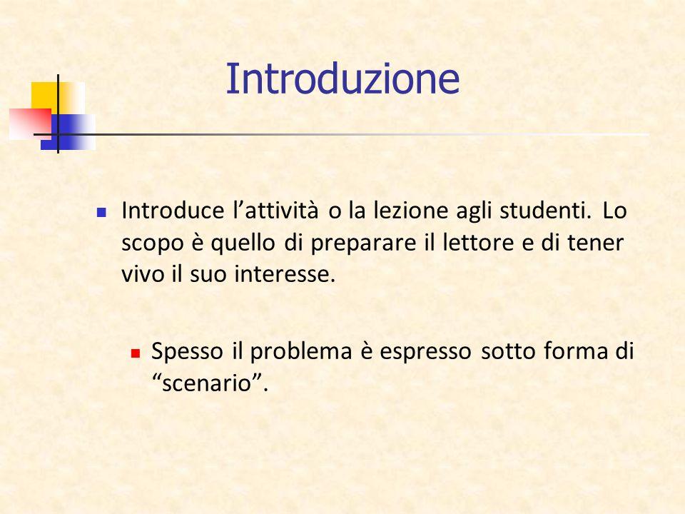 Introduzione Introduce l'attività o la lezione agli studenti. Lo scopo è quello di preparare il lettore e di tener vivo il suo interesse.