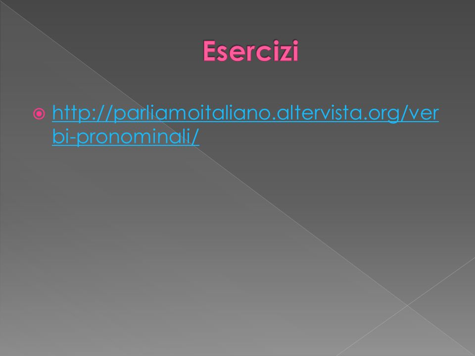 Esercizi http://parliamoitaliano.altervista.org/verbi-pronominali/
