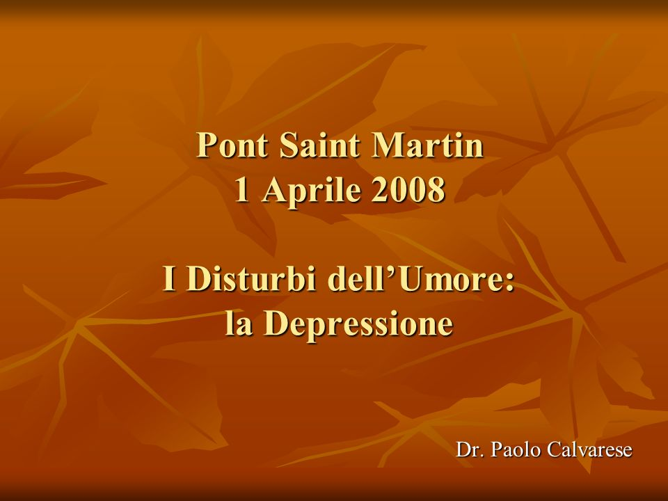 Pont Saint Martin 1 Aprile 2008 I Disturbi dell'Umore: la Depressione