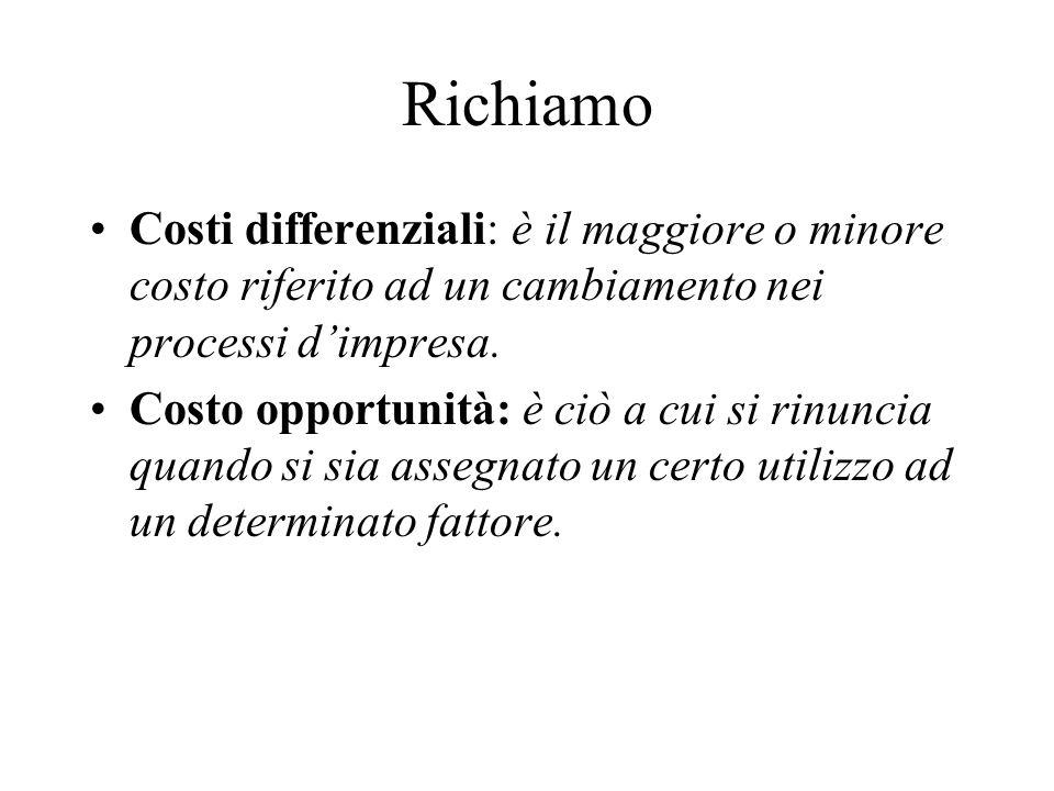 Richiamo Costi differenziali: è il maggiore o minore costo riferito ad un cambiamento nei processi d'impresa.