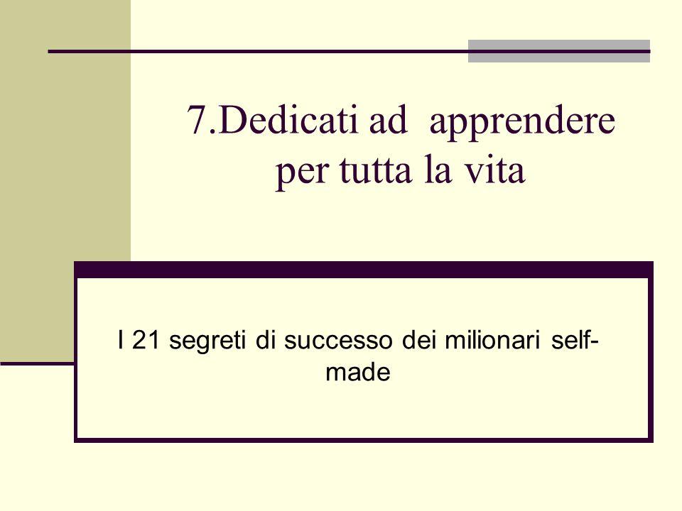 7.Dedicati ad apprendere per tutta la vita