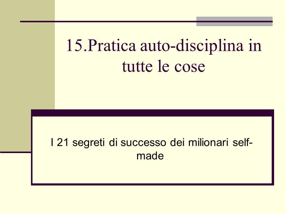 15.Pratica auto-disciplina in tutte le cose