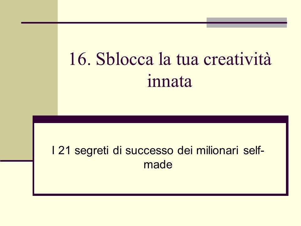 16. Sblocca la tua creatività innata