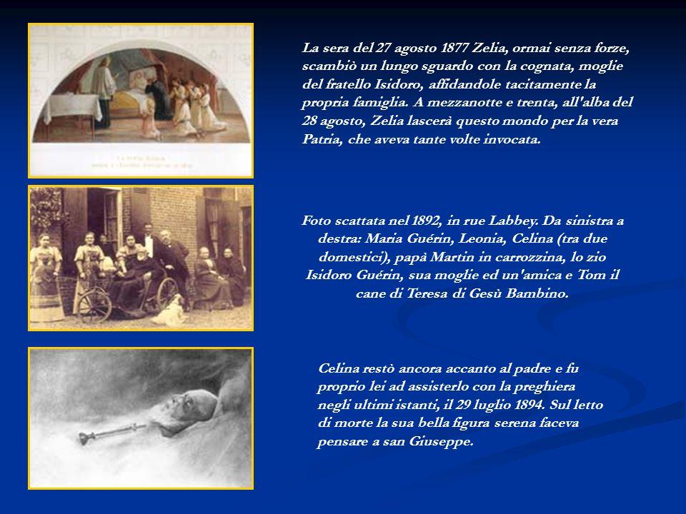 La sera del 27 agosto 1877 Zelia, ormai senza forze, scambiò un lungo sguardo con la cognata, moglie del fratello Isidoro, affidandole tacitamente la propria famiglia. A mezzanotte e trenta, all alba del 28 agosto, Zelia lascerà questo mondo per la vera Patria, che aveva tante volte invocata.