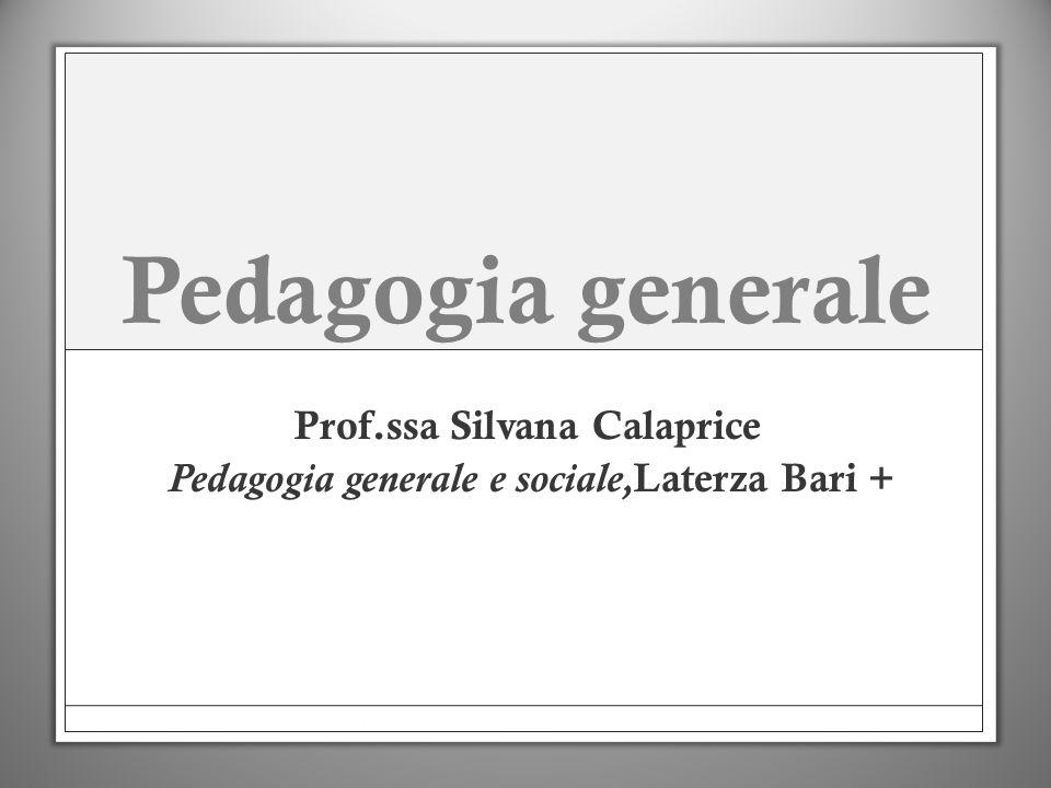 Prof.ssa Silvana Calaprice Pedagogia generale e sociale,Laterza Bari +