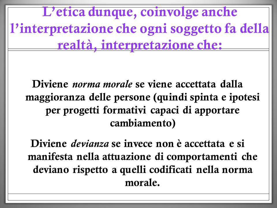 L'etica dunque, coinvolge anche l'interpretazione che ogni soggetto fa della realtà, interpretazione che: