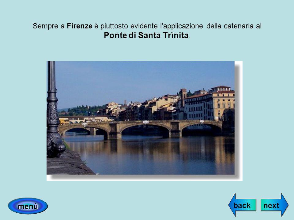 Sempre a Firenze è piuttosto evidente l'applicazione della catenaria al Ponte di Santa Trìnita.