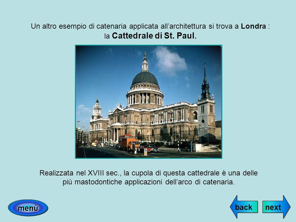 Un altro esempio di catenaria applicata all'architettura si trova a Londra : la Cattedrale di St. Paul.