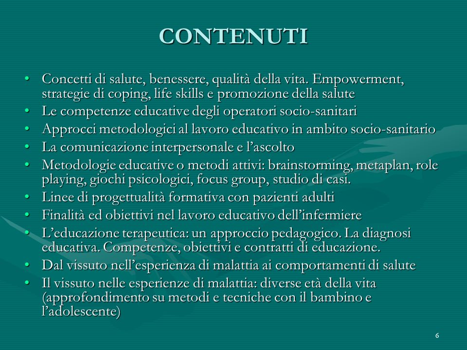 CONTENUTI Concetti di salute, benessere, qualità della vita. Empowerment, strategie di coping, life skills e promozione della salute.