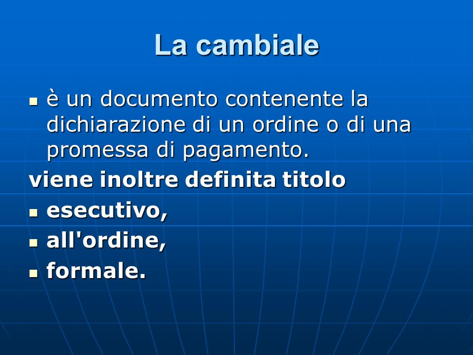 La cambiale è un documento contenente la dichiarazione di un ordine o di una promessa di pagamento.