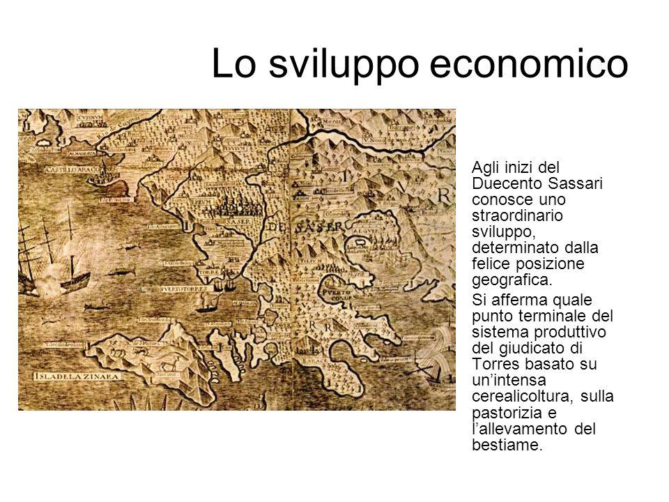 Lo sviluppo economico Agli inizi del Duecento Sassari conosce uno straordinario sviluppo, determinato dalla felice posizione geografica.