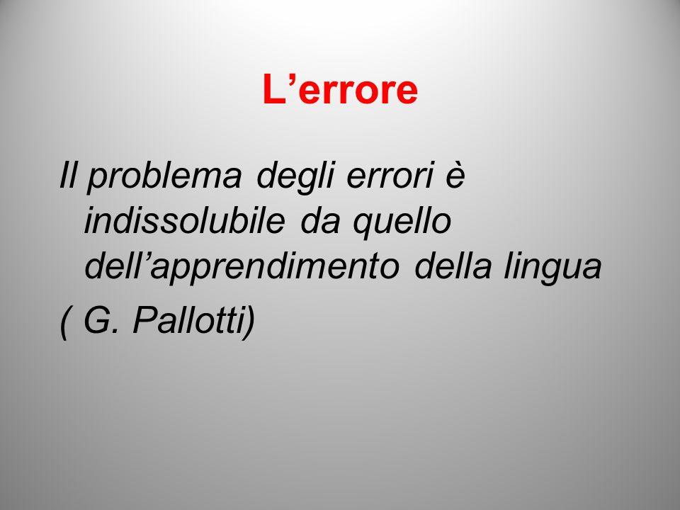 L'errore Il problema degli errori è indissolubile da quello dell'apprendimento della lingua.