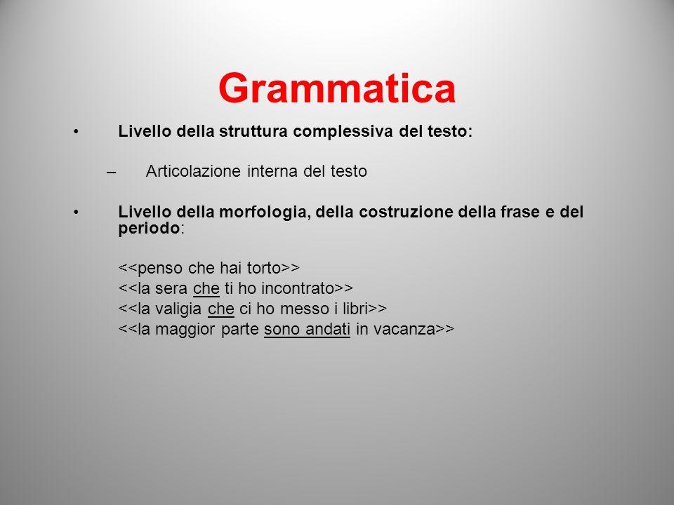 Grammatica Livello della struttura complessiva del testo: