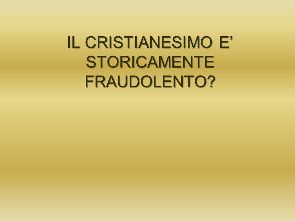 IL CRISTIANESIMO E' STORICAMENTE FRAUDOLENTO