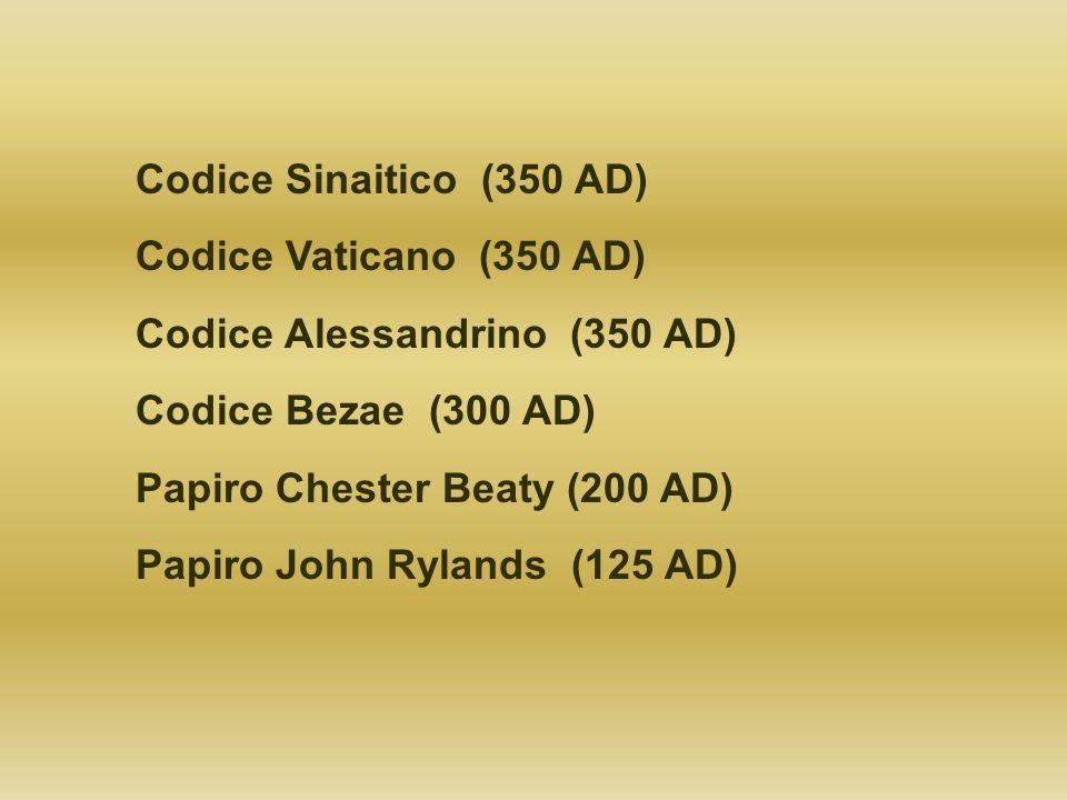 Codice Sinaitico (350 AD) Codice Vaticano (350 AD) Codice Alessandrino (350 AD) Codice Bezae (300 AD)