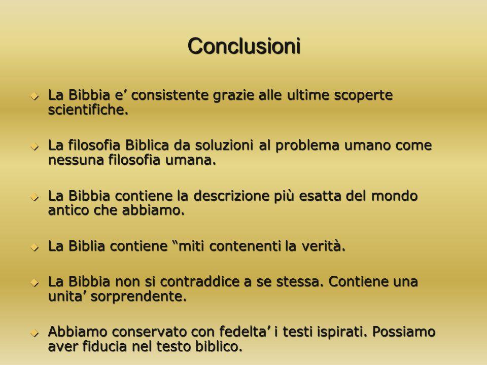 Conclusioni La Bibbia e' consistente grazie alle ultime scoperte scientifiche.