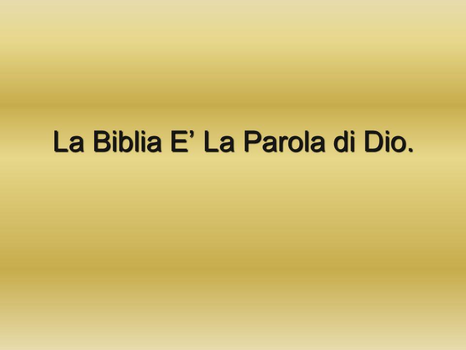La Biblia E' La Parola di Dio.