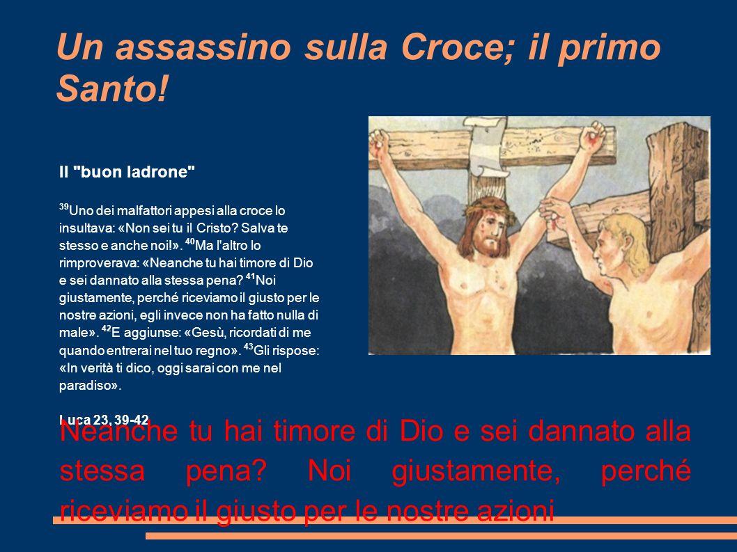 Un assassino sulla Croce; il primo Santo!