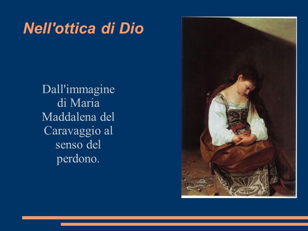 Dall immagine di Maria Maddalena del Caravaggio al senso del perdono.