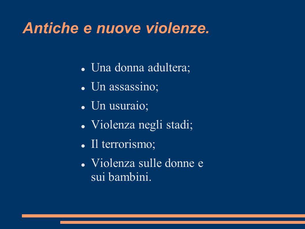 Antiche e nuove violenze.