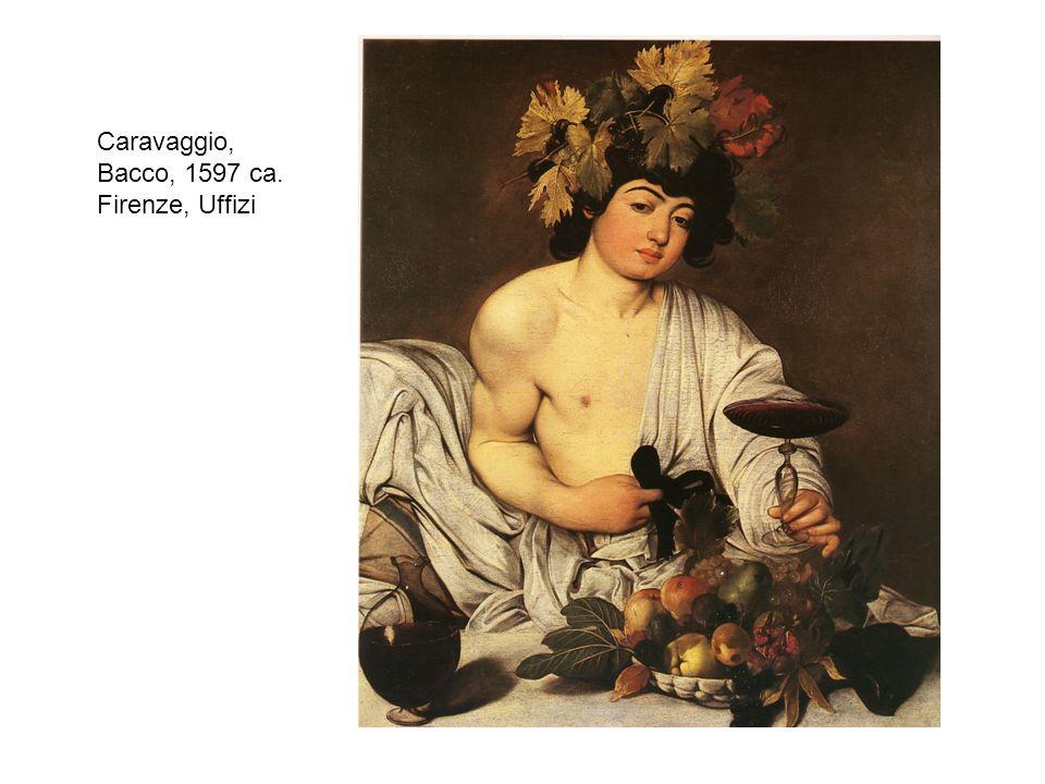 Caravaggio, Bacco, 1597 ca. Firenze, Uffizi