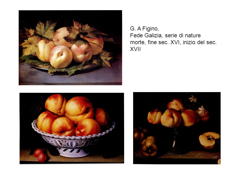 G. A Figino, Fede Galizia, serie di nature morte, fine sec. XVI, inizio del sec. XVII