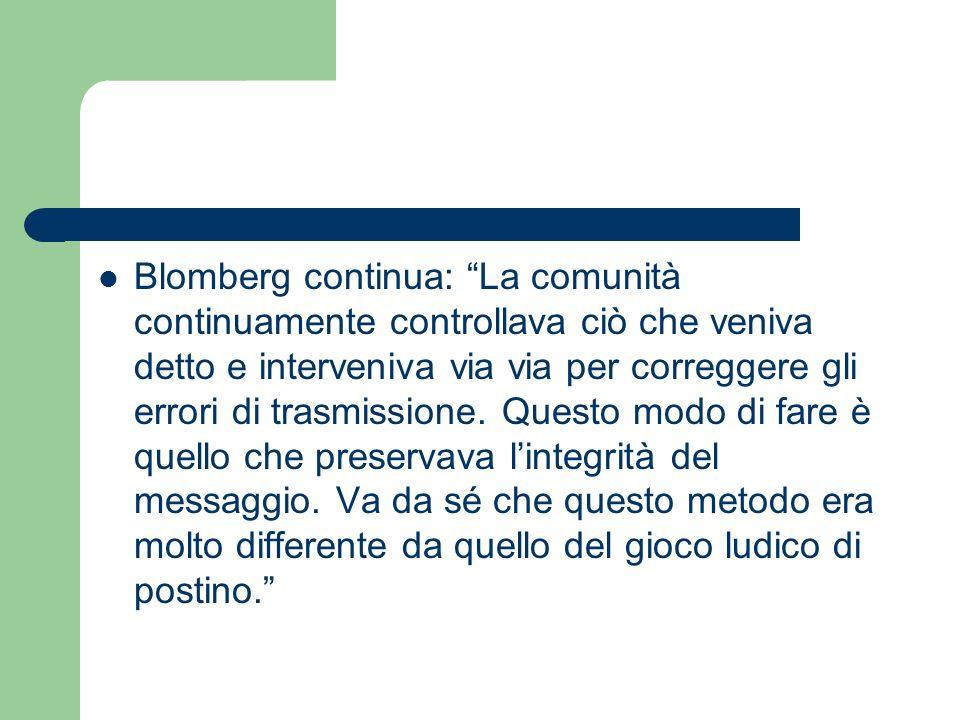 Blomberg continua: La comunità continuamente controllava ciò che veniva detto e interveniva via via per correggere gli errori di trasmissione.