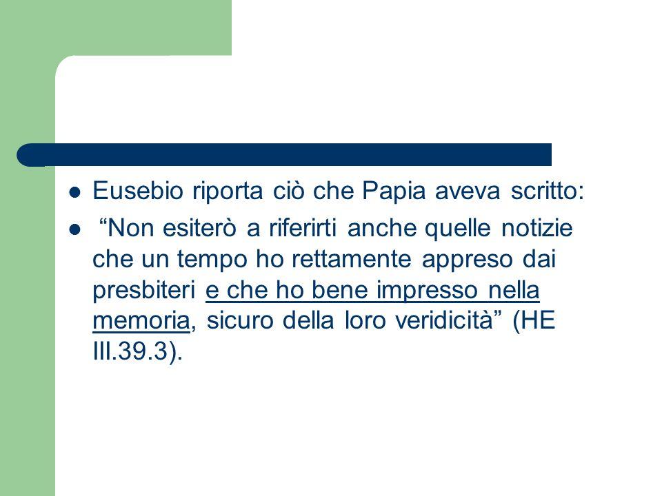Eusebio riporta ciò che Papia aveva scritto: