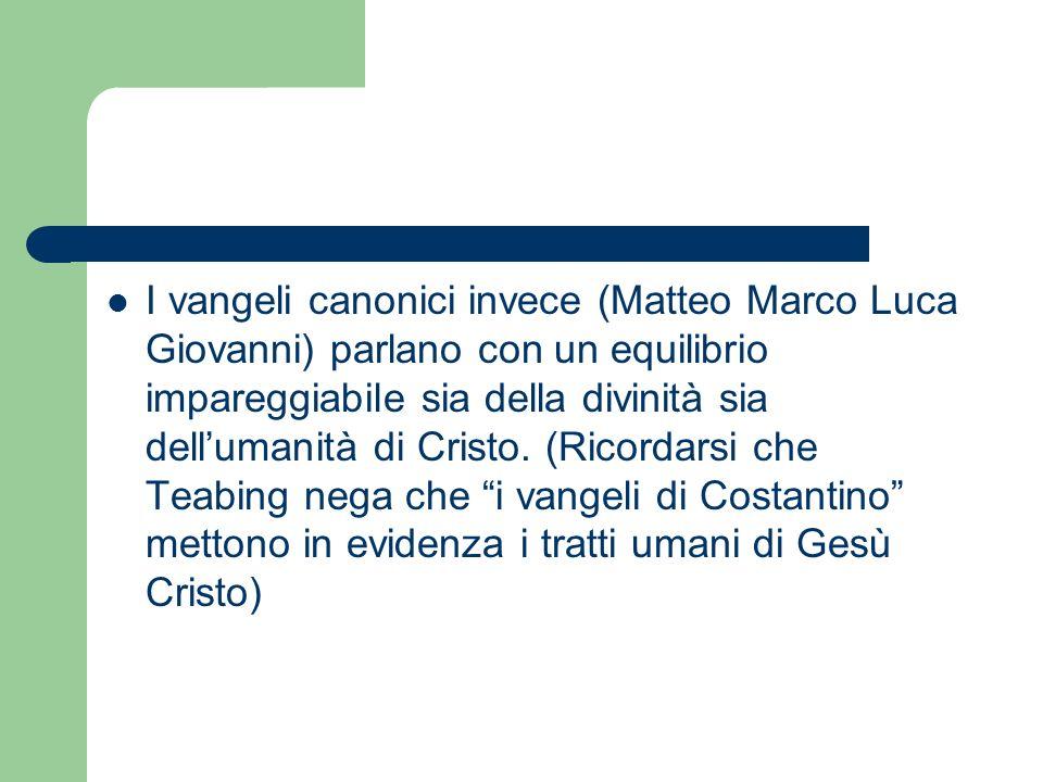 I vangeli canonici invece (Matteo Marco Luca Giovanni) parlano con un equilibrio impareggiabile sia della divinità sia dell'umanità di Cristo.