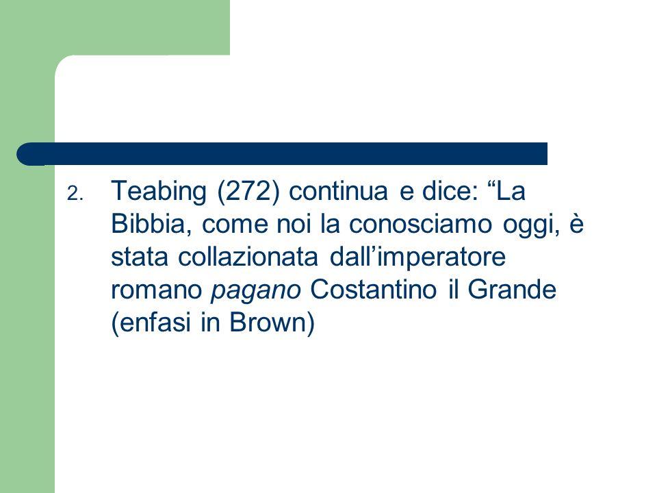 Teabing (272) continua e dice: La Bibbia, come noi la conosciamo oggi, è stata collazionata dall'imperatore romano pagano Costantino il Grande (enfasi in Brown)